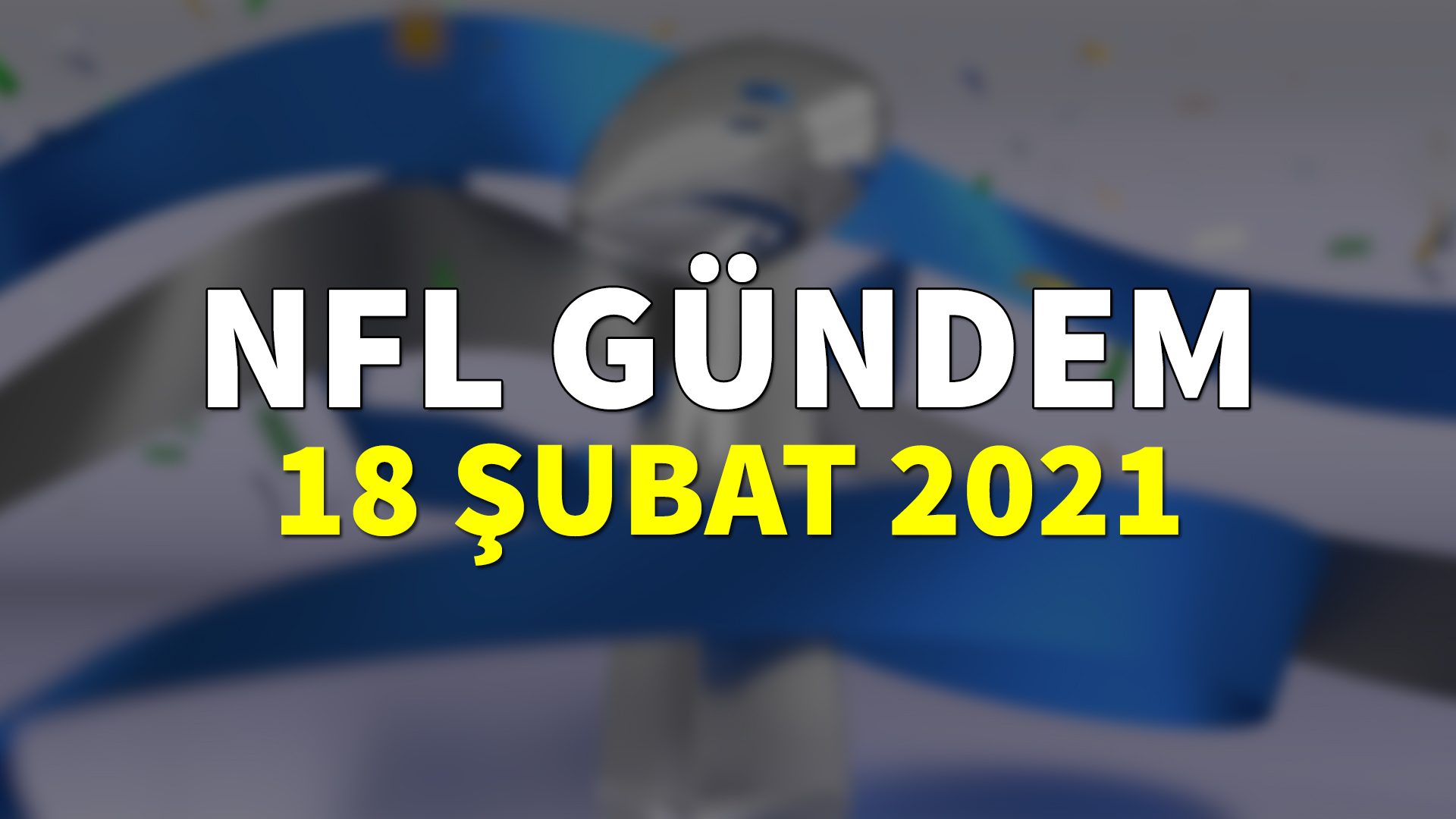 NFL Gündem 18 Şubat 2021 | Korumalı Futbol Türkiye