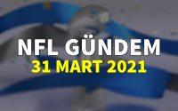 NFL Gündem 31 Mart 2021 | Korumalı Futbol Türkiye