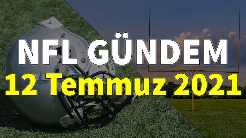NFL Gündem 12 Temmuz 2021 | Korumalı Futbol Türkiye