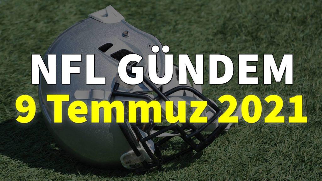 NFL Gündem 9 Temmuz 2021 | Korumalı Futbol Türkiye